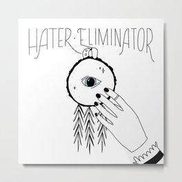 Hater Eliminator Metal Print