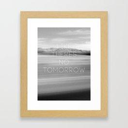 No Tomorrow Framed Art Print