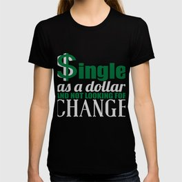 Single As Dollar Not Looking For Change T-shirt