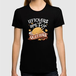 Leftovers Are For Quitters Funny Thanksgiving T-Shirt T-shirt