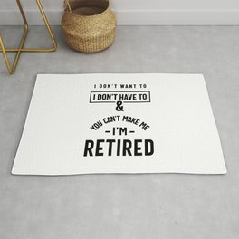 You Can't Make Me I'm Retired Shirt | Retirement Rug