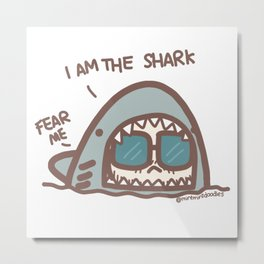 I am the shark. Fear me. Metal Print