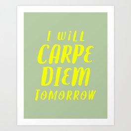 I Will Carpe Diem Tomorrow Art Print