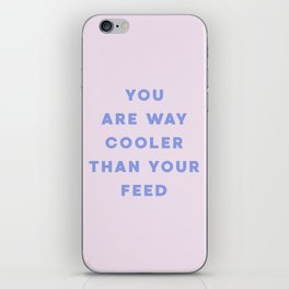 YOU ARE WAY COOLER THAN YOUR FEED iPhone Skin