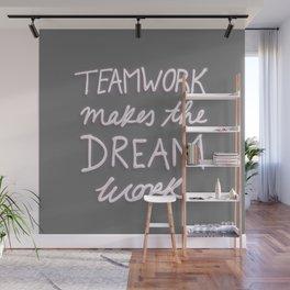 Teamwork Makes The Dream Work - Gray Wall Mural