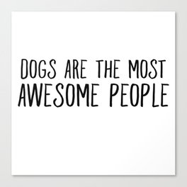 Dogs Are The Most Awesome People Canvas Print