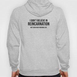I Don't Believe In Reincarnation Hoody
