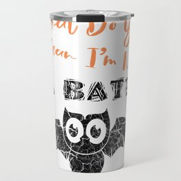 What Do You Mean I'm Not A Bat Owl Halloween Gifts Travel Mug