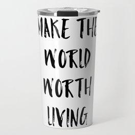 Make the world worth living Travel Mug