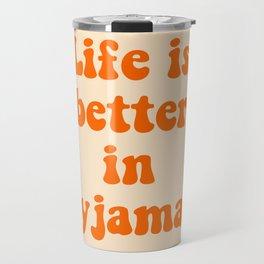 Life is better in pyjamas fun saying Travel Mug