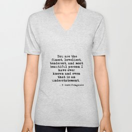 The finest, loveliest, tenderest and most beautiful person - F Scott Fitzgerald Unisex V-Neck