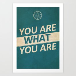 You Are What You Are Art Print