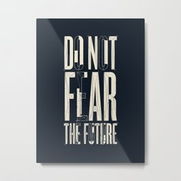 Do Not Fear the Future Metal Print