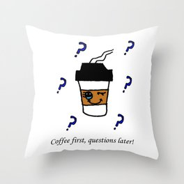 Coffee first, questions later! Throw Pillow