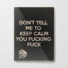 Don't Tell Me To Keep Calm Metal Print