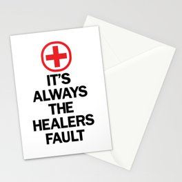 It's Always The Healers Fault Stationery Cards