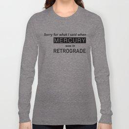 Mercury in Retrograde Long Sleeve T-shirt