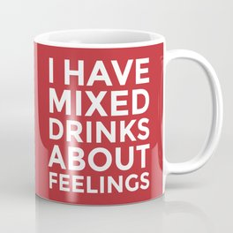 I HAVE MIXED DRINKS ABOUT FEELINGS (Crimson) Coffee Mug
