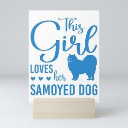 This Girl Loves Her Samoyed Dog wb Mini Art Print