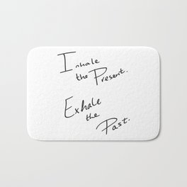 Inhale the Present. Exhale the Past. Bath Mat