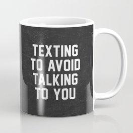 Texting to avoid talking to you Coffee Mug