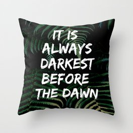 It is   always  darkest  before   the dawn | Motivational Quote Throw Pillow