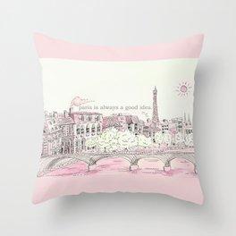 Paris is always a good idea. Throw Pillow
