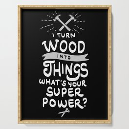 I turn wood into things. What's your Super Power? Serving Tray