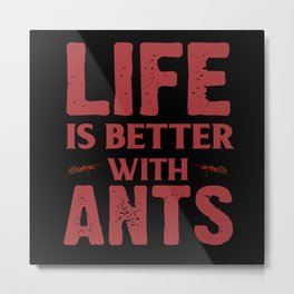 Life Is Better With Ants Metal Print