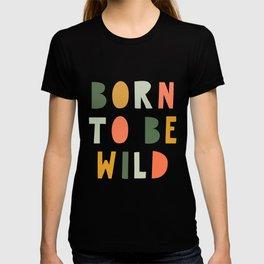Born To Be Wild, Be Kind, Modern Abstract Print, Boho Decor, Nursery Decor  T-shirt