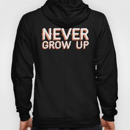 Never Grow Up Hoody