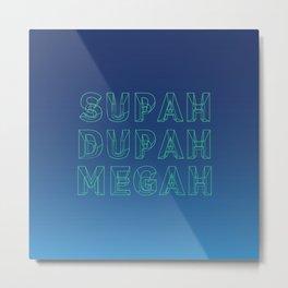 SUPAH DUPAH MEGAH RISE Metal Print
