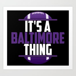 Its A Baltimore Thing Art Print