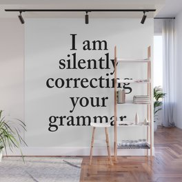 I am silently correcting your grammar Wall Mural