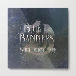 BLUE BANNERS when the lost return. Shadowhunter Children's Rhyme. Metal Print