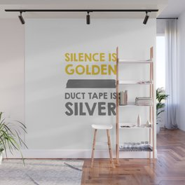 SILENCE IS GOLDEN DUCT TAPE IS SILVER Wall Mural