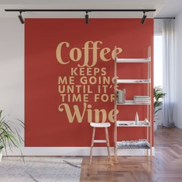 Coffee Keeps Me Going Until It's Time For Wine (Crimson) Wall Mural