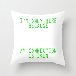 Great Gift For Programmer Computer Science T-shirt I'm Only Here Because My Connection Is Down Throw Pillow