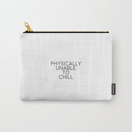Physically Unable To Chill, Relax Quote, Relax Art Carry-All Pouch