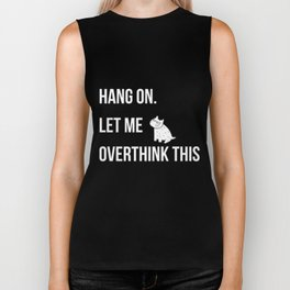 Hang on.Let me overthink this Biker Tank