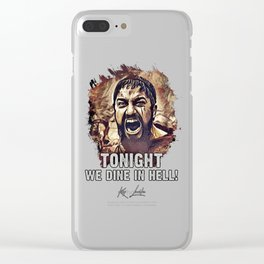 King Leonidas / Tonight We dine in Hell / famous movie quote Clear iPhone Case