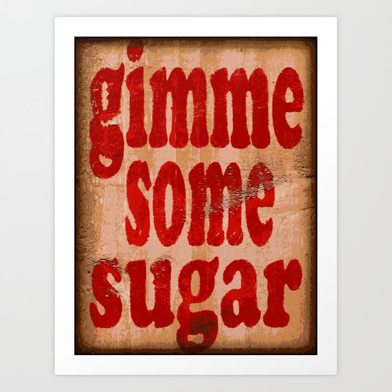 Gimme Some Sugar Art Print