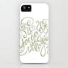 Home is wherever I'm with you.  Slim Case iPhone (5, 5s)