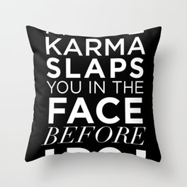 I HOPE KARMA SLAPS YOU IN THE FACE BEFORE I DO QUOTE Throw Pillow