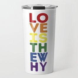 Love is the Why - Pride Travel Mug