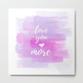 Love You More Watercolor Metal Print