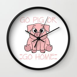 """""""Go Pig or go Home"""" Tee design for pink and pork lovers! This tee is for everyone. Cute and adorable Wall Clock"""