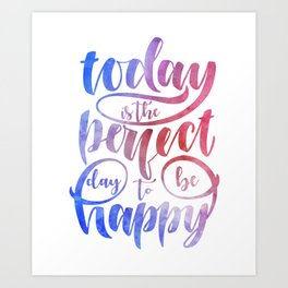 Today is the perfect day to be happy Art Print
