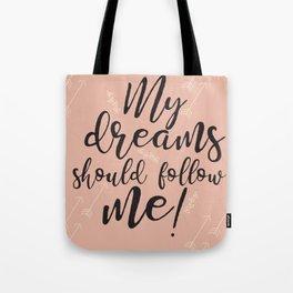 My dreams should follow me Tote Bag