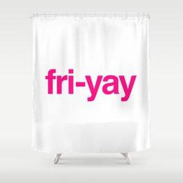 Fri-yay Shower Curtain